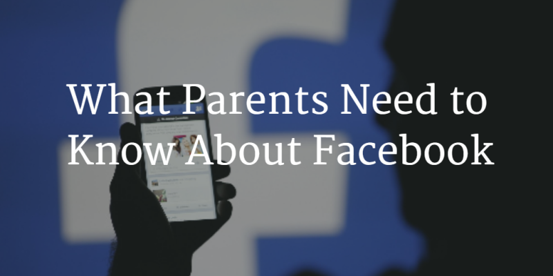 what parents need to know about faacebook