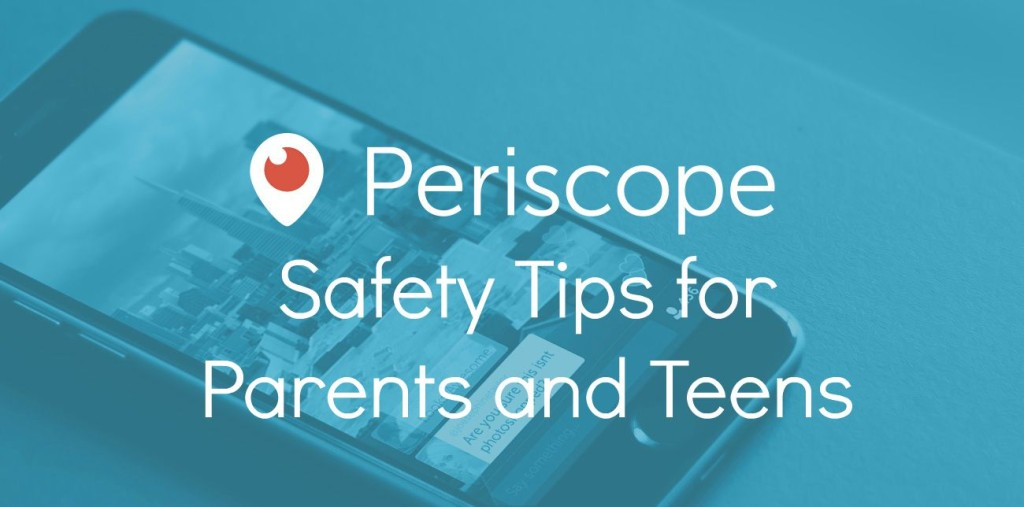 periscope safety tips for parents and teens