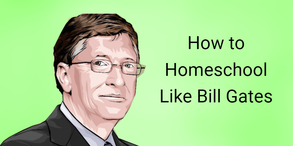 How to Homeschool Like Bill Gates
