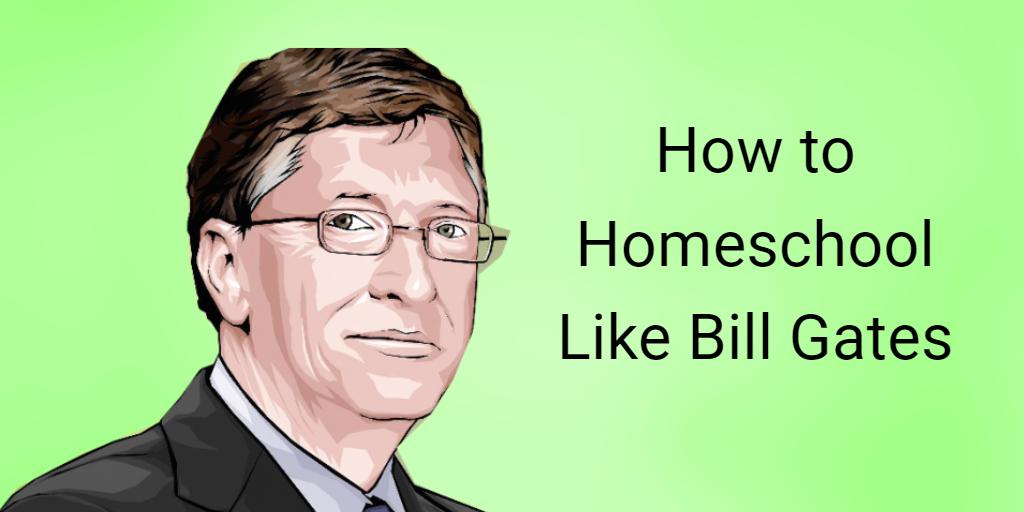 How to Homeschool Like Bill Gates