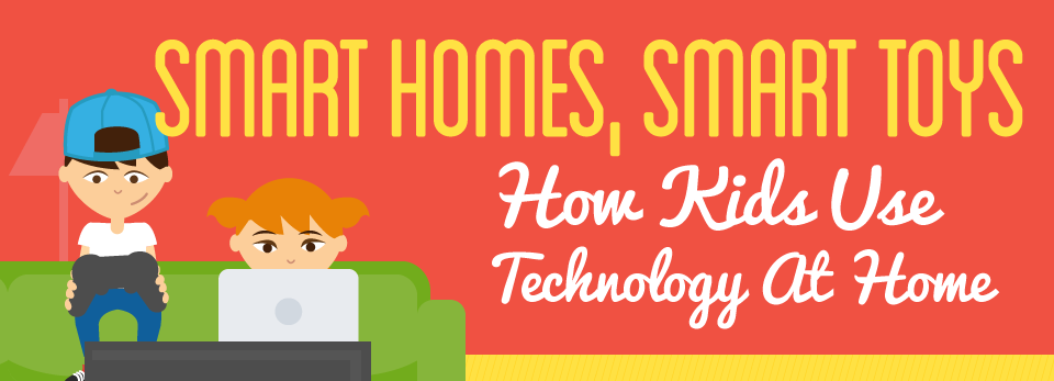 Smart Homes Smart Toys How Kids Use Technology